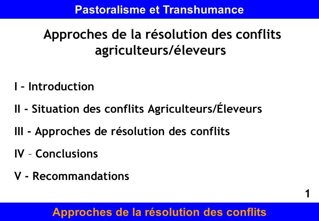 Approches de la résolution des conflits agriculteurs/éleveurs I – Introduction II - Situation des conflits Agriculteurs/Éleveurs III - Approches de ré