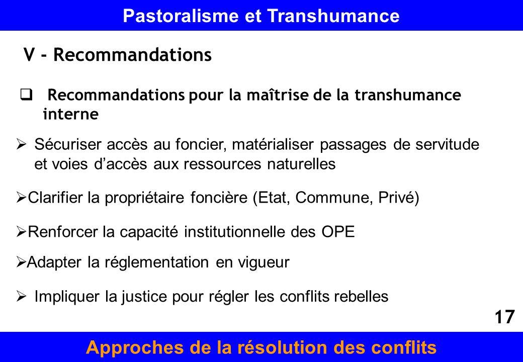 V - Recommandations Recommandations pour la maîtrise de la transhumance interne Sécuriser accès au foncier, matérialiser passages de servitude et voie
