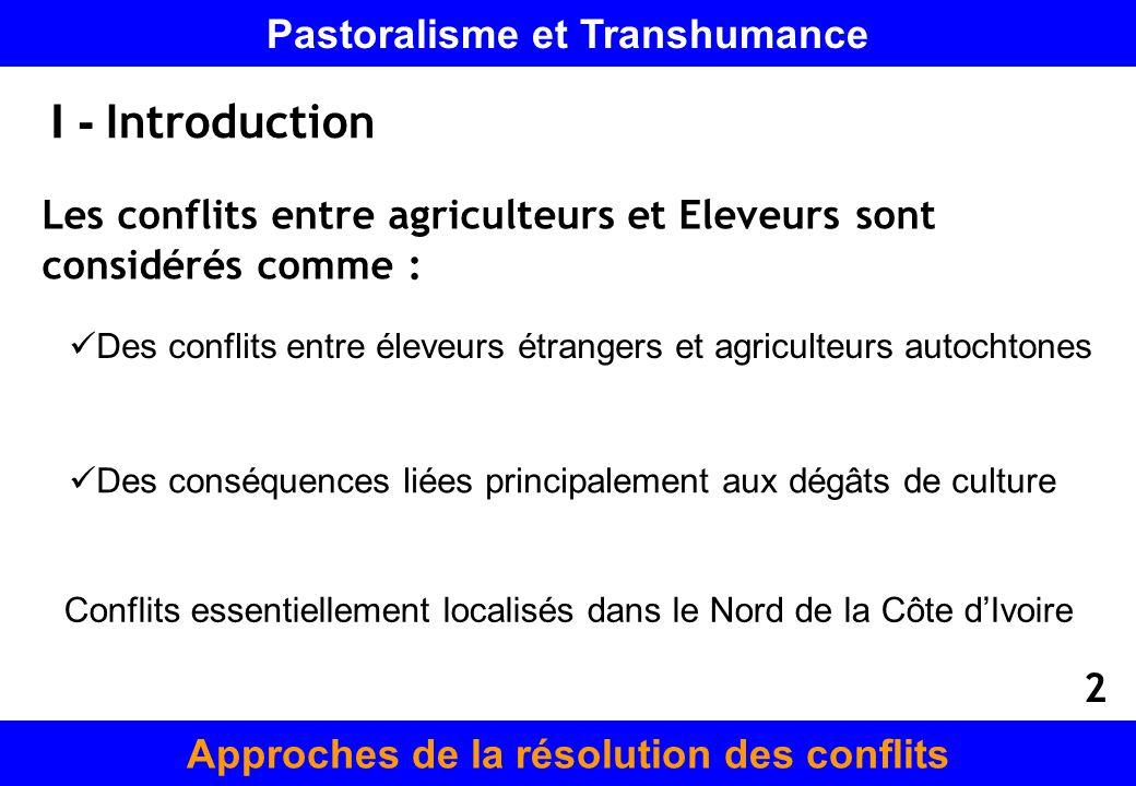 I - Introduction Les conflits entre agriculteurs et Eleveurs sont considérés comme : Des conflits entre éleveurs étrangers et agriculteurs autochtones