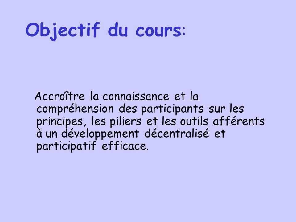 Objectif du cours : Accroître la connaissance et la compréhension des participants sur les principes, les piliers et les outils afférents à un développement décentralisé et participatif efficace.