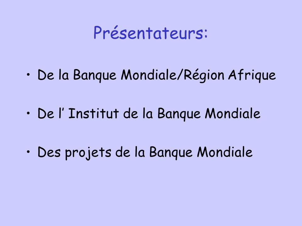 Présentateurs: De la Banque Mondiale/Région Afrique De l Institut de la Banque Mondiale Des projets de la Banque Mondiale