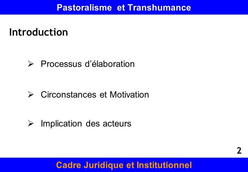 Pastoralisme et Transhumance Cadre Juridique et Institutionnel Introduction Processus délaboration Circonstances et Motivation Implication des acteurs