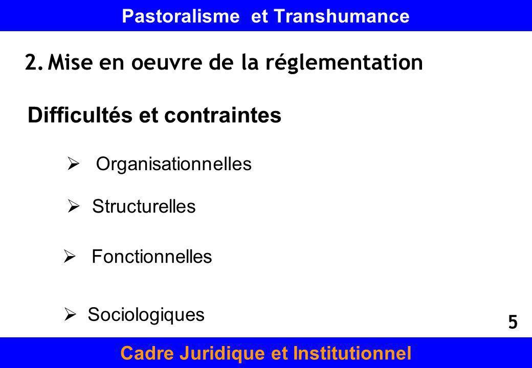 Pastoralisme et Transhumance 2.Mise en oeuvre de la réglementation Cadre Juridique et Institutionnel Difficultés et contraintes Organisationnelles Str