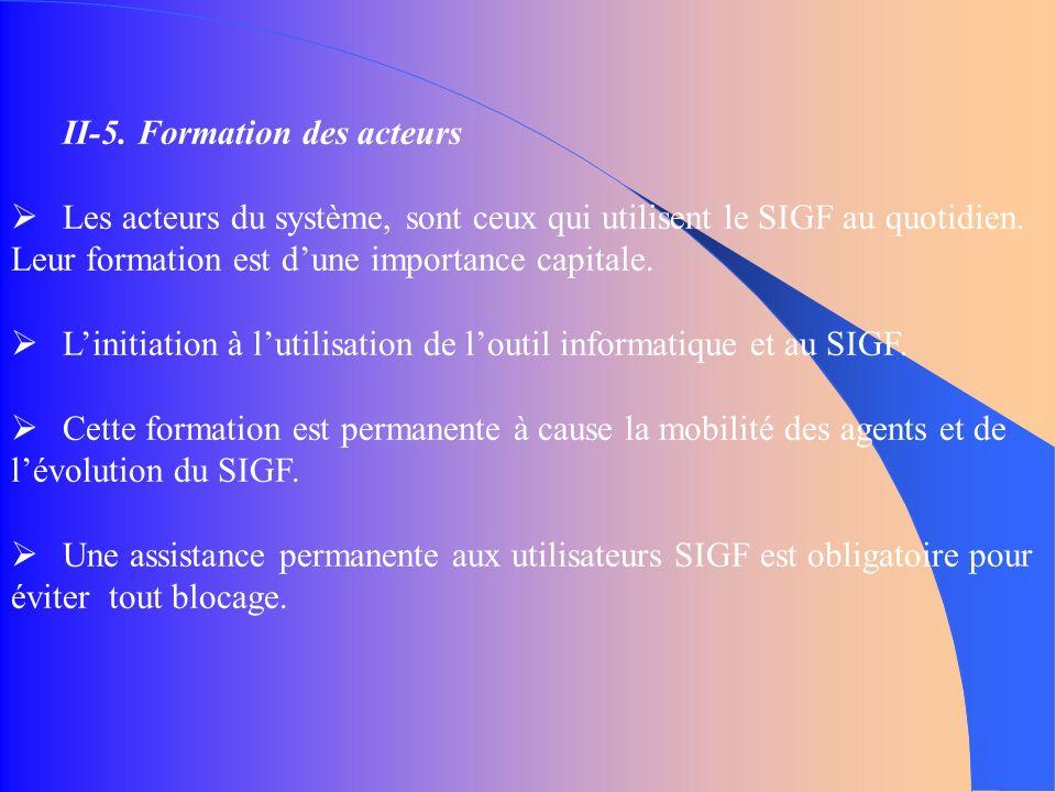 II-5. Formation des acteurs Les acteurs du système, sont ceux qui utilisent le SIGF au quotidien.