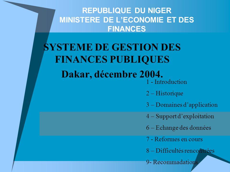 REPUBLIQUE DU NIGER MINISTERE DE LECONOMIE ET DES FINANCES SYSTEME DE GESTION DES FINANCES PUBLIQUES Dakar, décembre 2004. 1 - Introduction 2 – Histor