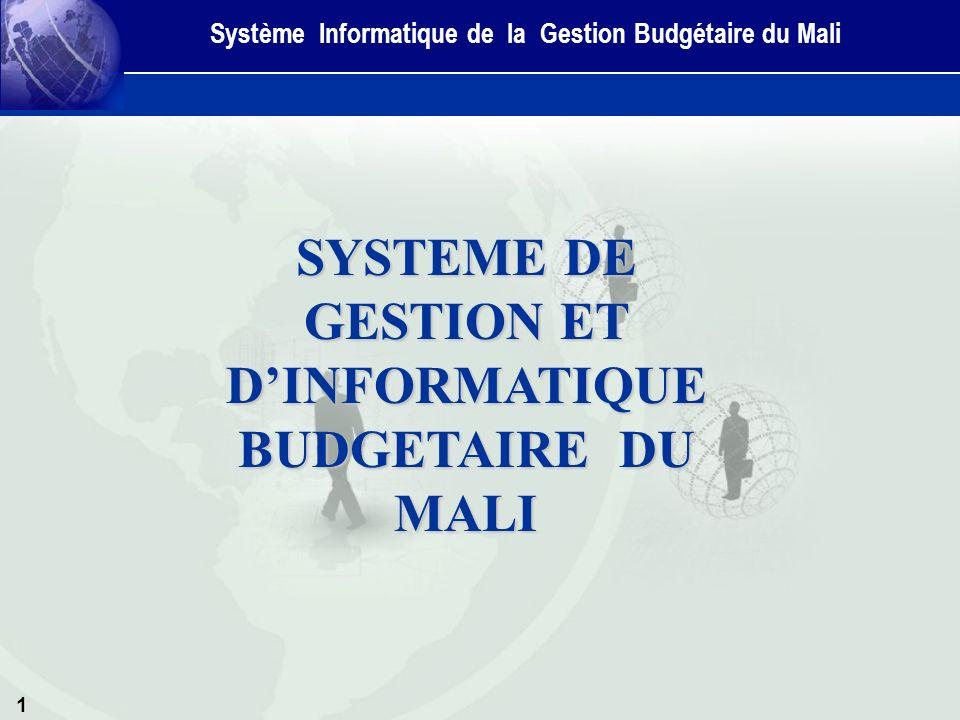 1 SYSTEME DE GESTION ET DINFORMATIQUE BUDGETAIRE DU MALI Système Informatique de la Gestion Budgétaire du Mali