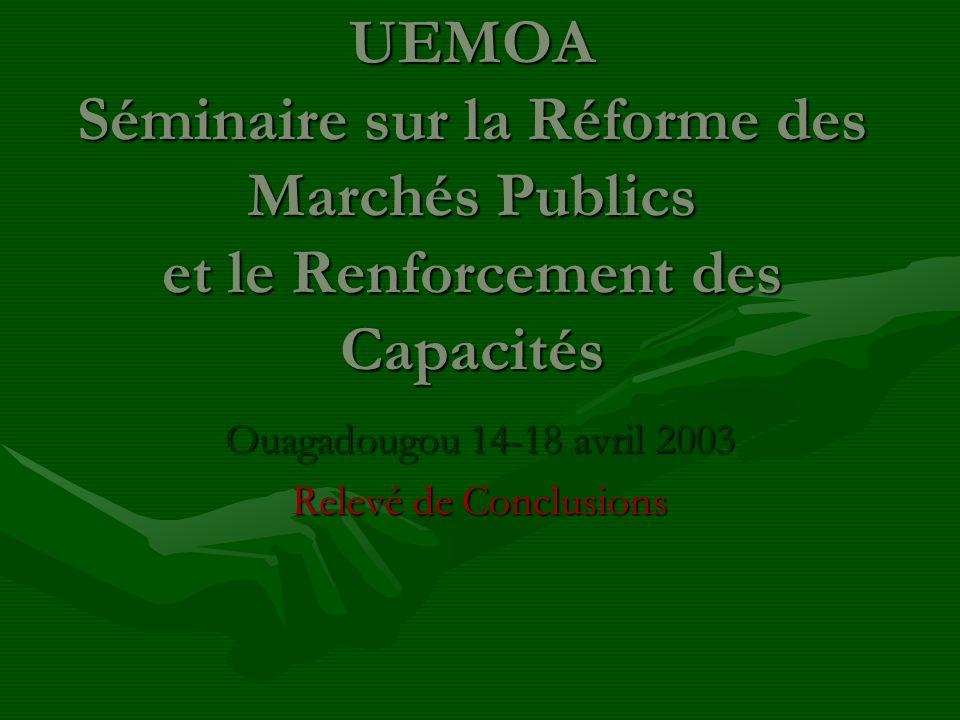 UEMOA Séminaire sur la Réforme des Marchés Publics et le Renforcement des Capacités Ouagadougou 14-18 avril 2003 Relevé de Conclusions