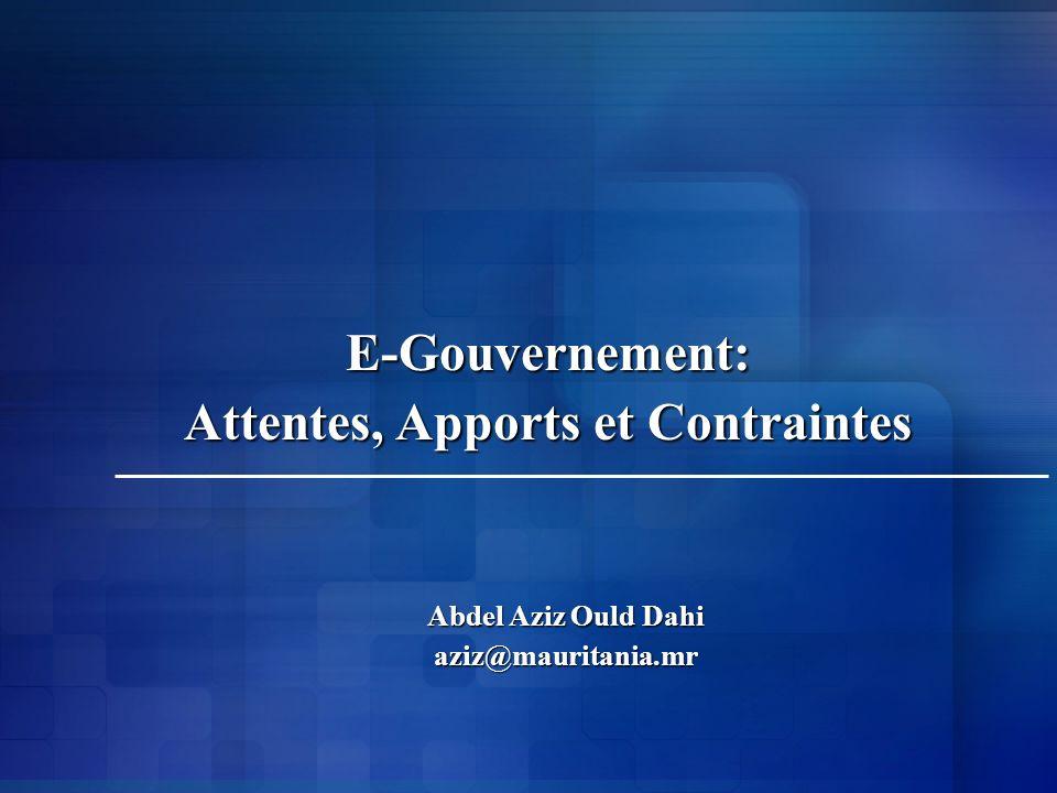 E-Gouvernement: Attentes, Apports et Contraintes Abdel Aziz Ould Dahi aziz@mauritania.mr