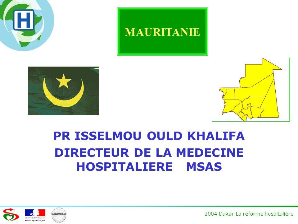 2004 Dakar La réforme hospitalière PR ISSELMOU OULD KHALIFA DIRECTEUR DE LA MEDECINE HOSPITALIERE MSAS MAURITANIE