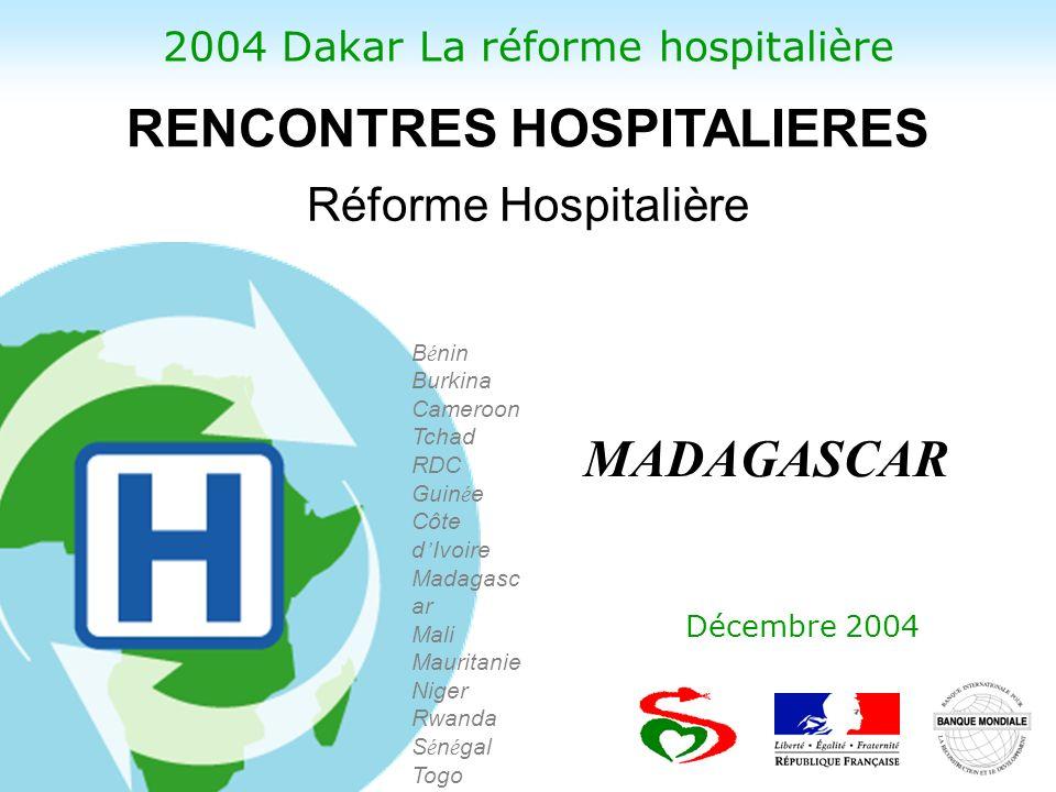 2004 Dakar La réforme hospitalière Décembre 2004 B é nin Burkina Cameroon Tchad RDC Guin é e Côte d Ivoire Madagasc ar Mali Mauritanie Niger Rwanda S é n é gal Togo Réforme Hospitalière RENCONTRES HOSPITALIERES MADAGASCAR
