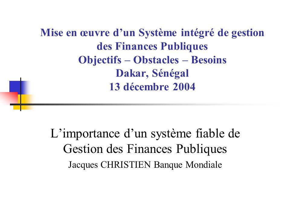 Mise en œuvre dun Système intégré de gestion des Finances Publiques Objectifs – Obstacles – Besoins Dakar, Sénégal 13 décembre 2004 Limportance dun sy