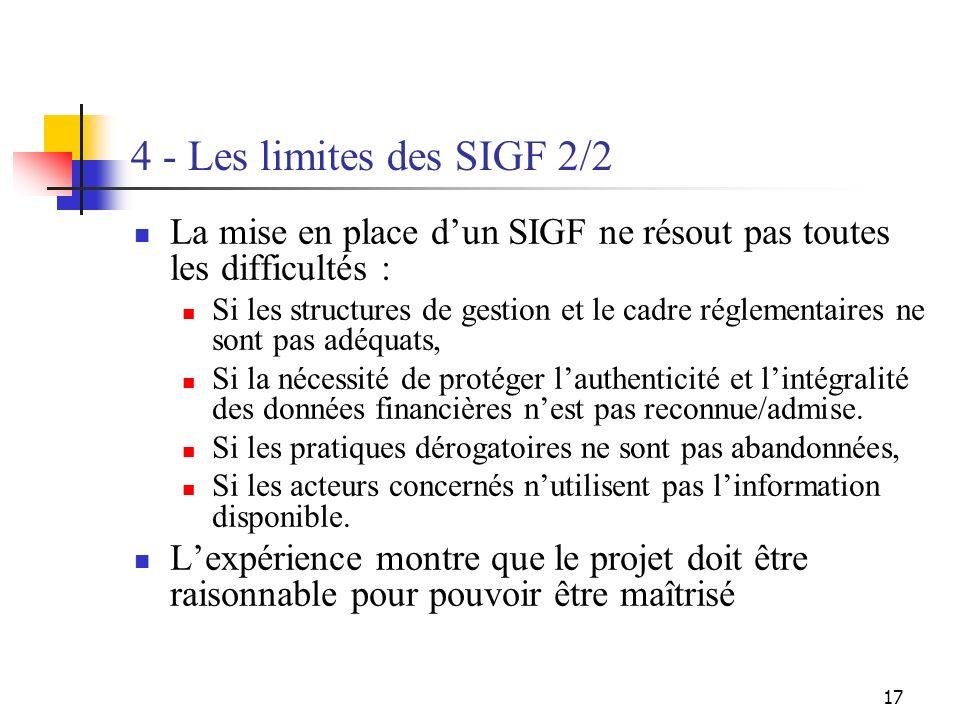 17 4 - Les limites des SIGF 2/2 La mise en place dun SIGF ne résout pas toutes les difficultés : Si les structures de gestion et le cadre réglementair