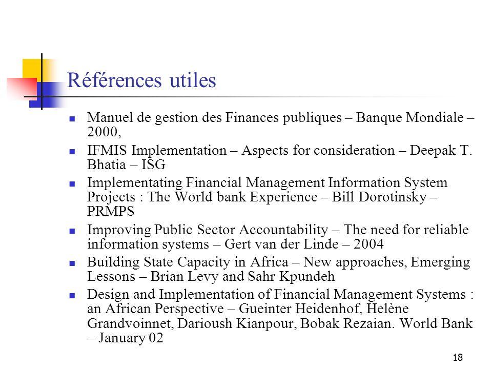 18 Références utiles Manuel de gestion des Finances publiques – Banque Mondiale – 2000, IFMIS Implementation – Aspects for consideration – Deepak T. B