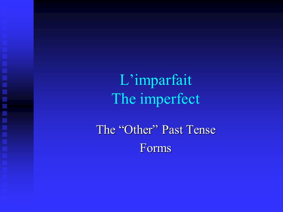 Limparfait The imperfect The Other Past Tense Forms
