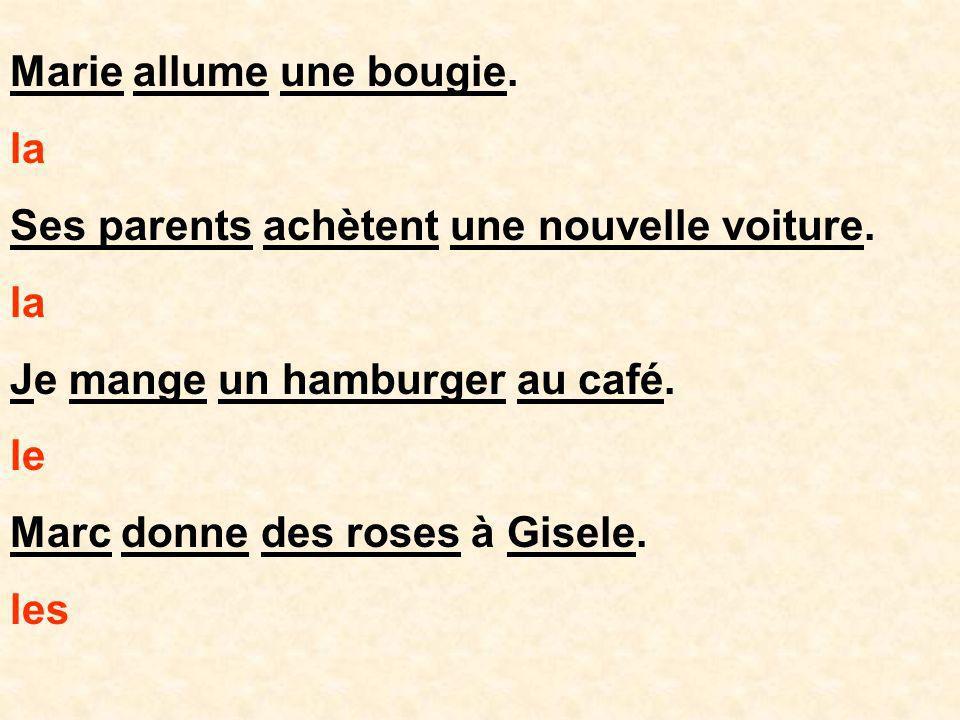 Marie allume une bougie. la Ses parents achètent une nouvelle voiture. la Je mange un hamburger au café. le Marc donne des roses à Gisele. les
