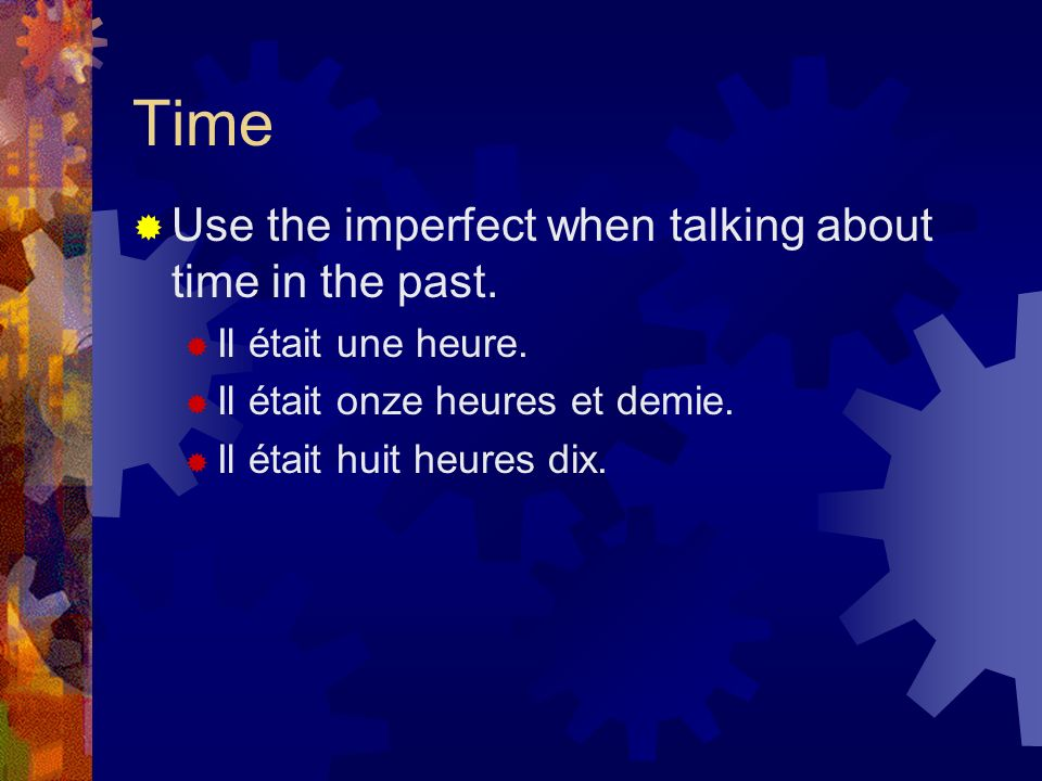 Time Use the imperfect when talking about time in the past.