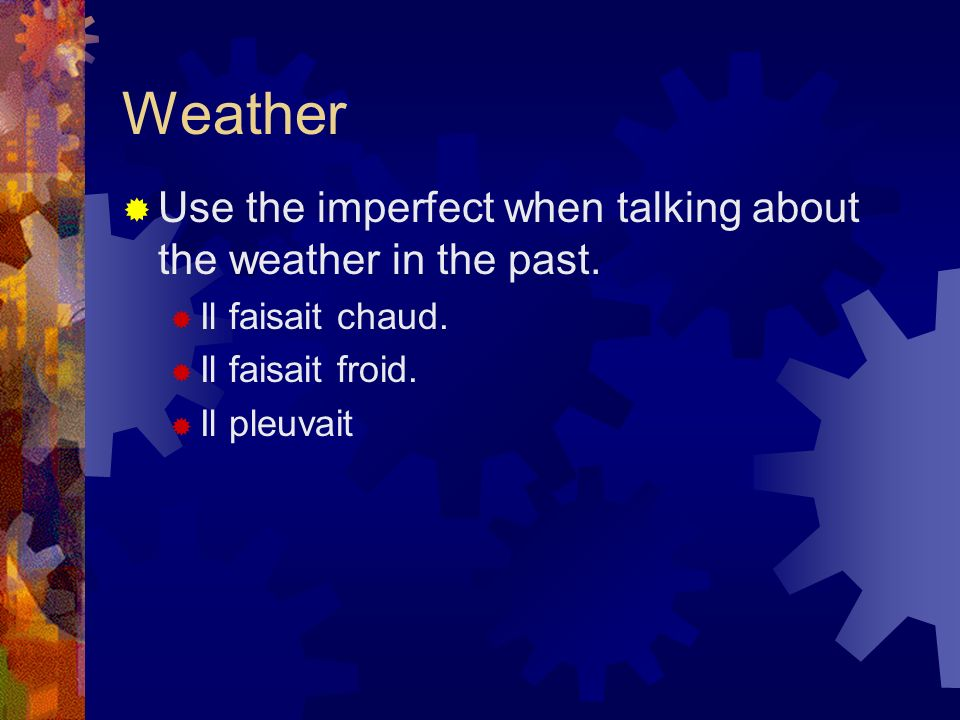Weather Use the imperfect when talking about the weather in the past.
