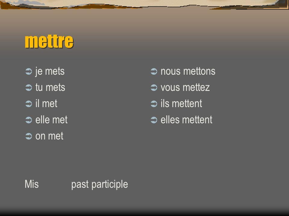 mettreto put Mettre has the following meanings: to put on, wear Tu mets ta nouvelle veste.