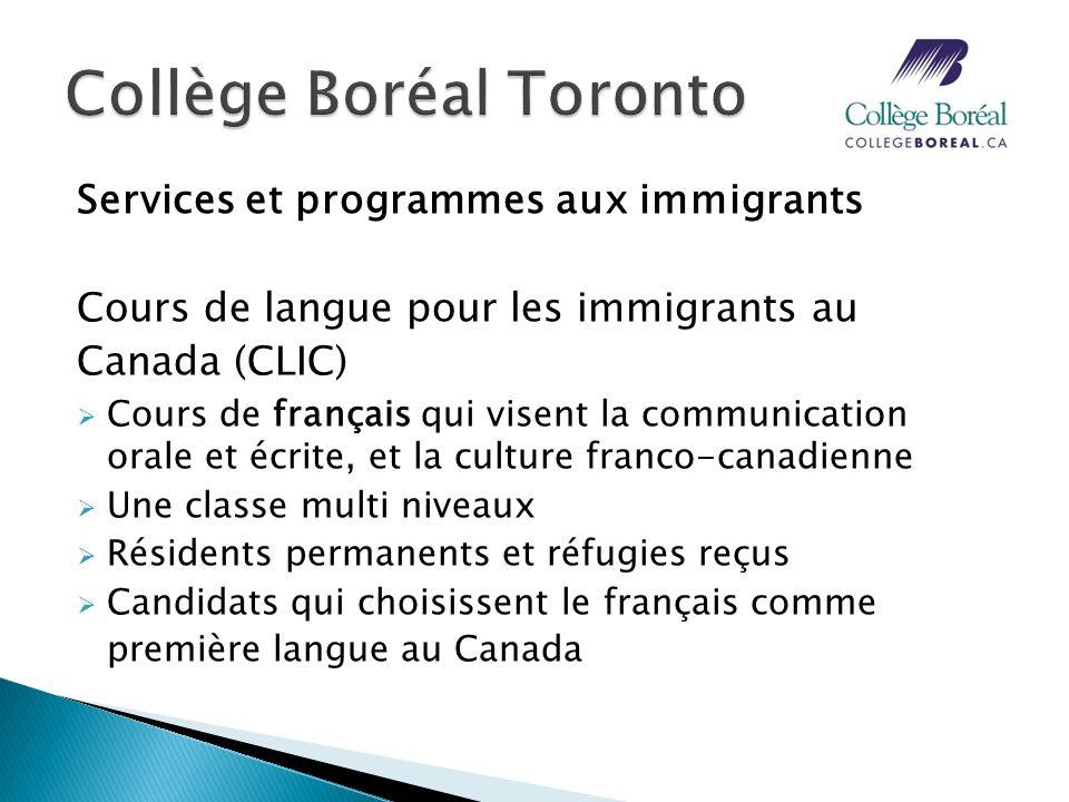 Services et programmes aux immigrants Cours de langue pour les immigrants au Canada (CLIC) Cours de français qui visent la communication orale et écri