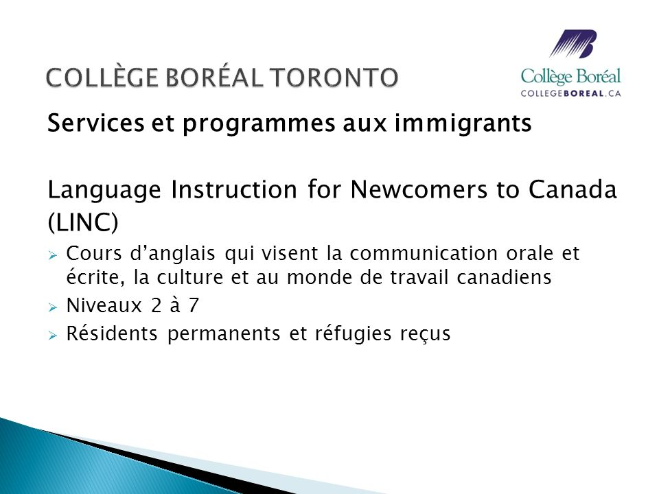 Services et programmes aux immigrants Language Instruction for Newcomers to Canada (LINC) Cours danglais qui visent la communication orale et écrite,