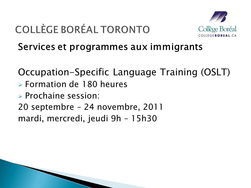 Services et programmes aux immigrants Occupation-Specific Language Training (OSLT) Formation de 180 heures Prochaine session: 20 septembre – 24 novemb