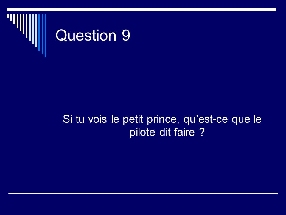 Question 9 Si tu vois le petit prince, quest-ce que le pilote dit faire ?