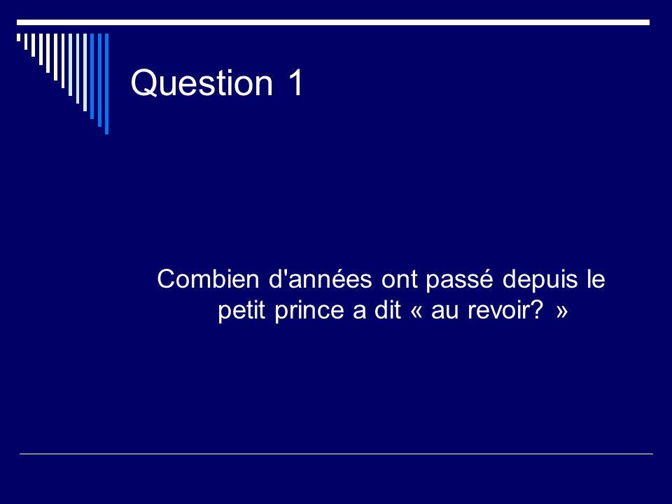 Question 1 Combien d années ont passé depuis le petit prince a dit « au revoir? »