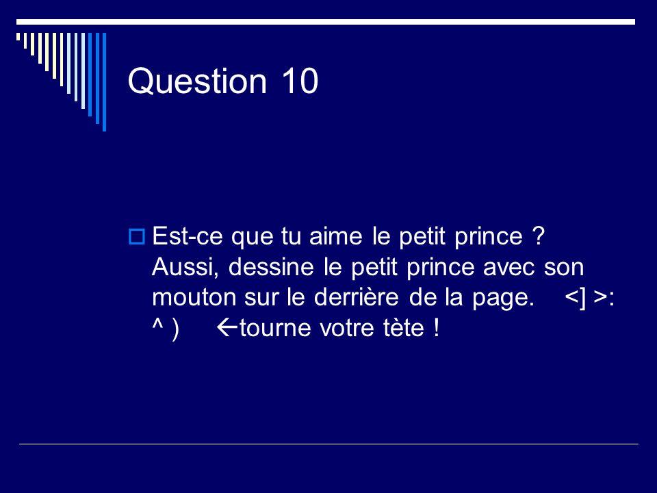 Question 10 Est-ce que tu aime le petit prince .