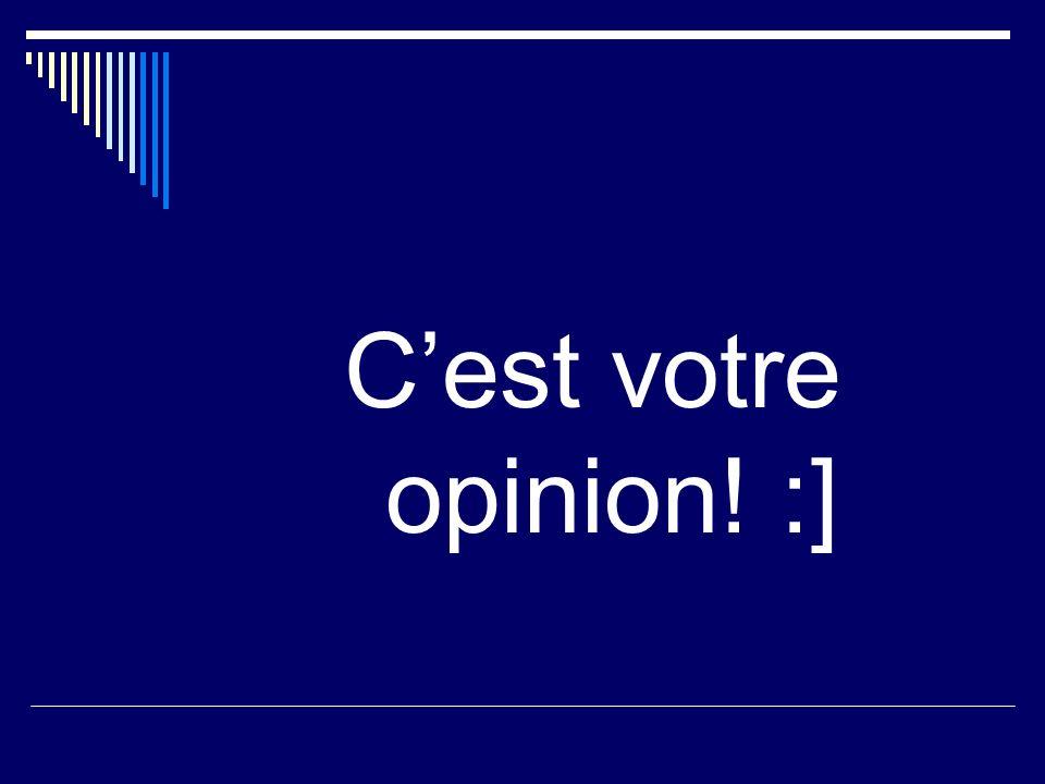 Cest votre opinion! :]