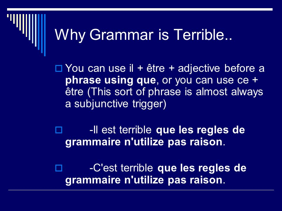Why Grammar is Terrible.. You can use il + être + adjective before a phrase using que, or you can use ce + être (This sort of phrase is almost always