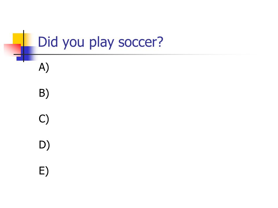 Did you play soccer? A) B) C) D) E)