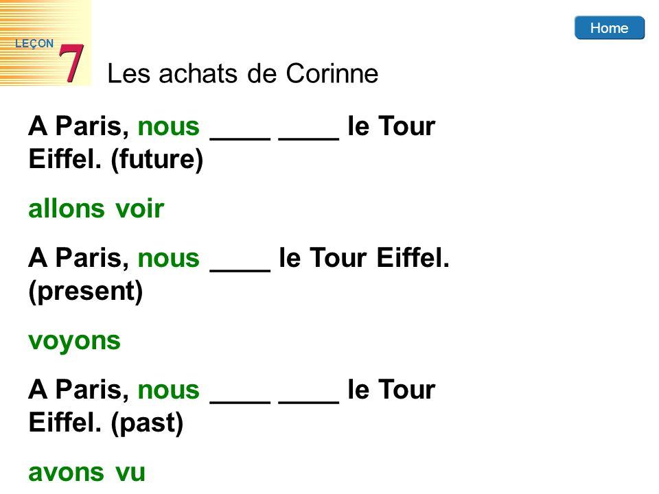 Home Les achats de Corinne 7 7 LEÇON A Paris, nous ____ ____ le Tour Eiffel. (future) allons voir A Paris, nous ____ le Tour Eiffel. (present) voyons