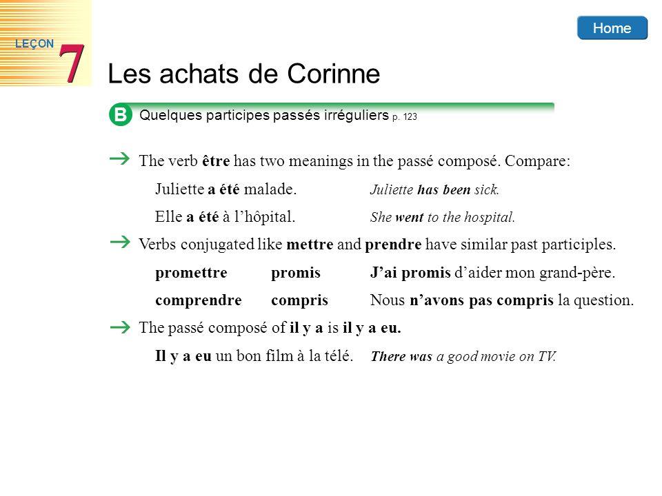 Home Les achats de Corinne 7 7 LEÇON B Quelques participes passés irréguliers p. 123 The verb être has two meanings in the passé composé. Compare: Jul