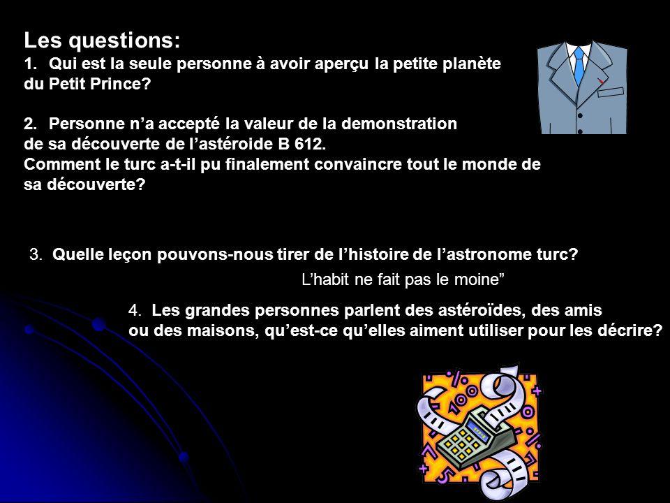 Les questions: 1.Qui est la seule personne à avoir aperçu la petite planète du Petit Prince? 2.Personne na accepté la valeur de la demonstration de sa