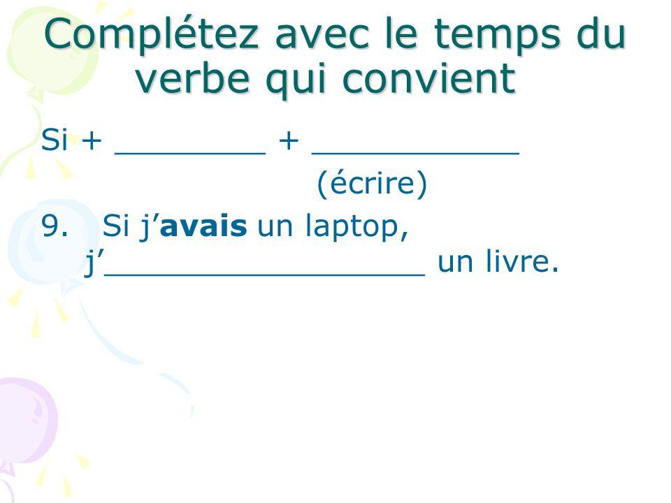 Complétez avec le temps du verbe qui convient Si + ________ + ___________ (écrire) 9. Si javais un laptop, j_________________ un livre.