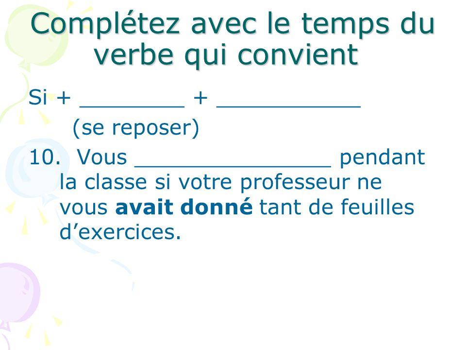 Complétez avec le temps du verbe qui convient Si + ________ + ___________ (se reposer) 10. Vous _______________ pendant la classe si votre professeur
