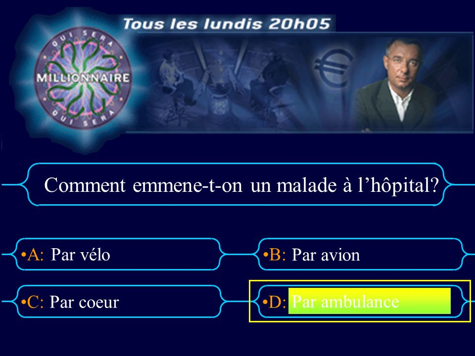 A:B: D:C: Comment emmene-t-on un malade à lhôpital Par vélo Par coeur Par avion Par ambulance