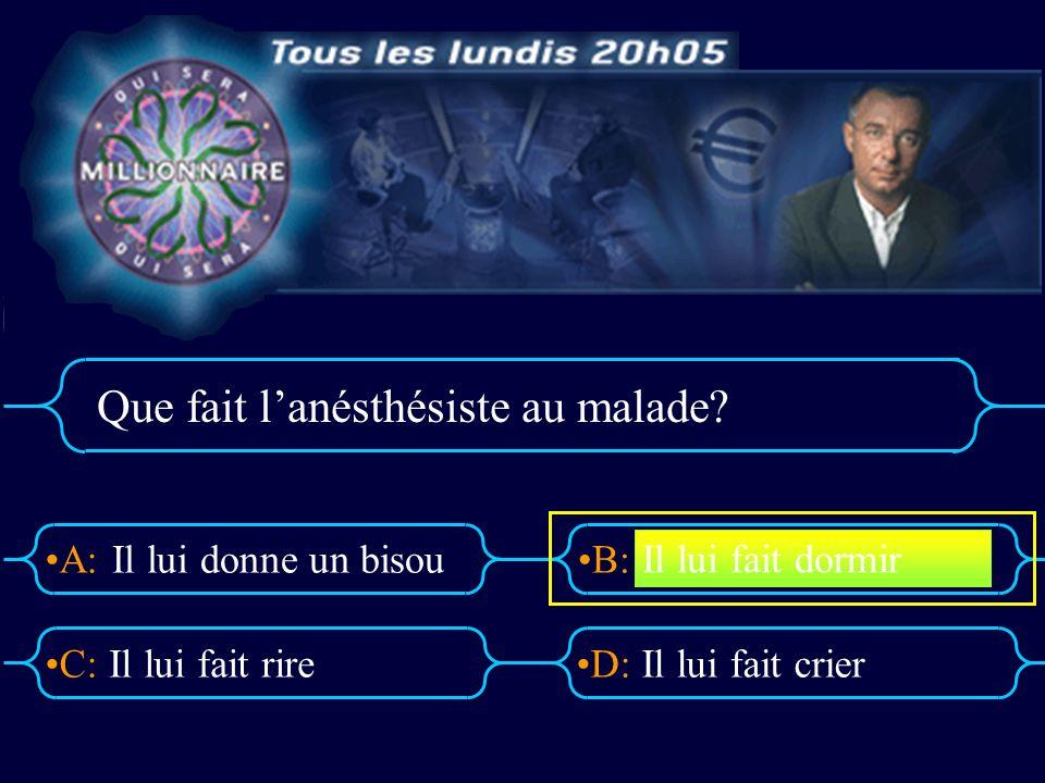 A:B: D:C: Que fait lanésthésiste au malade.