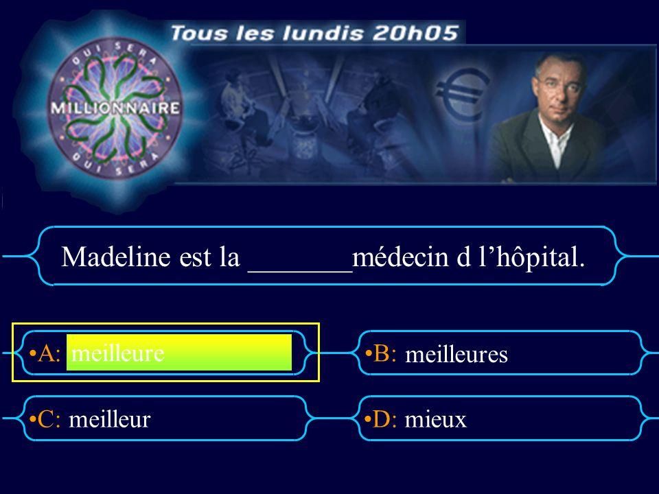 A:B: D:C: Madeline est la _______médecin d lhôpital. meilleurmieux meilleure meilleures