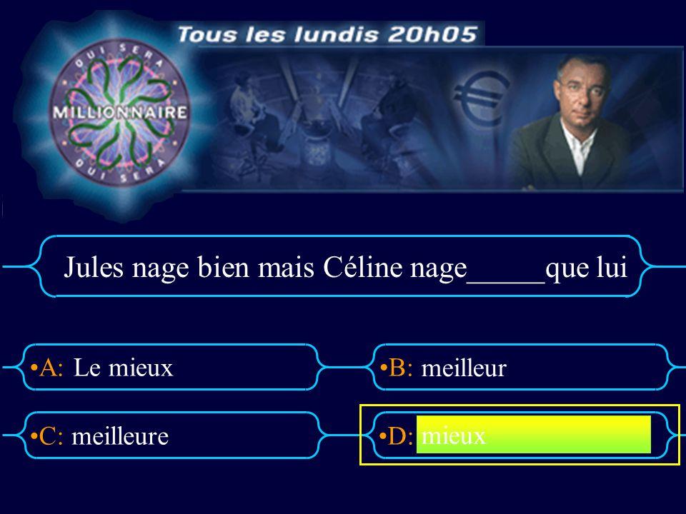 A:B: D:C: Jules nage bien mais Céline nage_____que lui Le mieux meilleure meilleur mieux