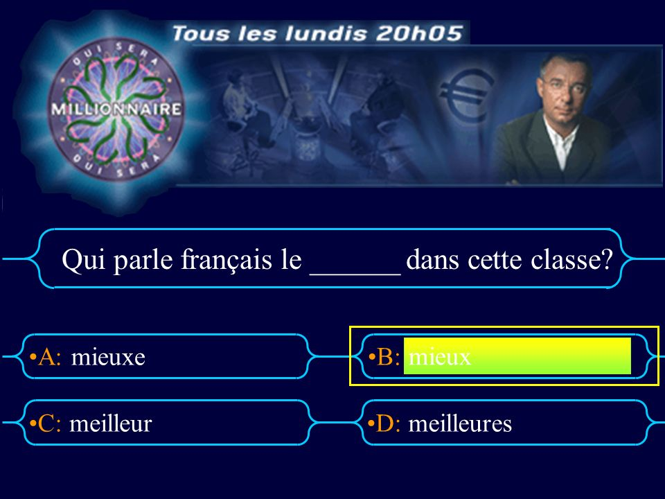 A:B: D:C: Qui parle français le ______ dans cette classe mieuxe meilleurmeilleures mieux