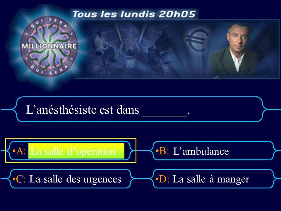A:B: D:C: Lanésthésiste est dans _______.