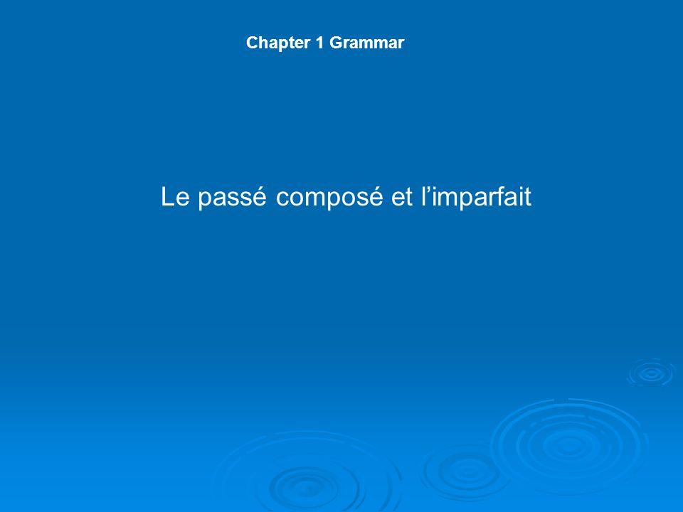 Chapter 1 Grammar Le passé composé et limparfait