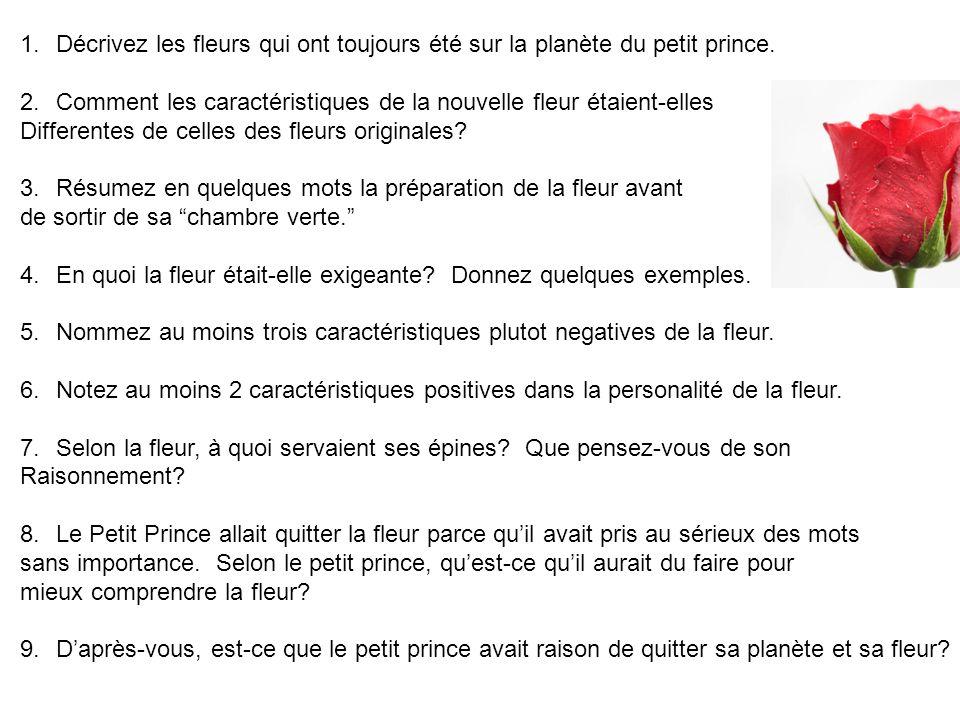 1.Décrivez les fleurs qui ont toujours été sur la planète du petit prince. 2.Comment les caractéristiques de la nouvelle fleur étaient-elles Different