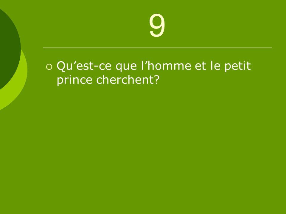 9 Quest-ce que lhomme et le petit prince cherchent