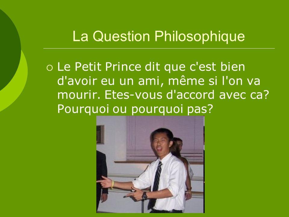 La Question Philosophique Le Petit Prince dit que c est bien d avoir eu un ami, même si l on va mourir.
