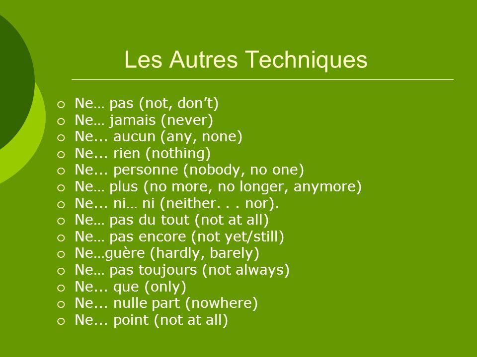 Les Autres Techniques Ne… pas (not, dont) Ne… jamais (never) Ne...