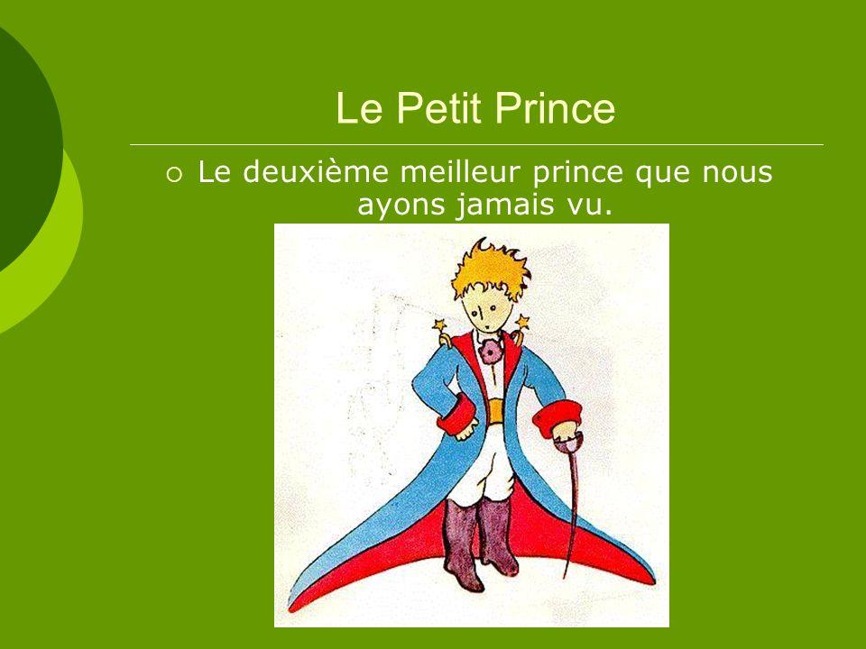 Le Petit Prince Le deuxième meilleur prince que nous ayons jamais vu.