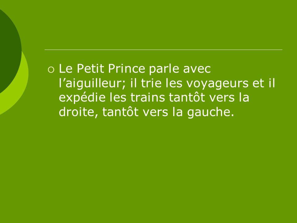 Le Petit Prince parle avec laiguilleur; il trie les voyageurs et il expédie les trains tantôt vers la droite, tantôt vers la gauche.