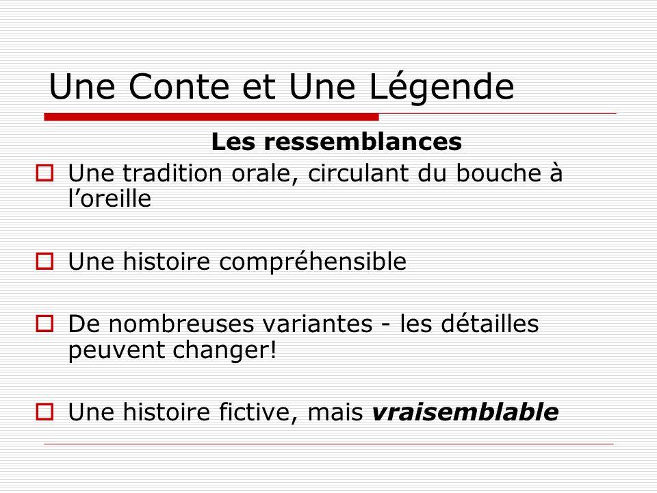 Une Conte et Une Légende Les ressemblances Une tradition orale, circulant du bouche à loreille Une histoire compréhensible De nombreuses variantes - l
